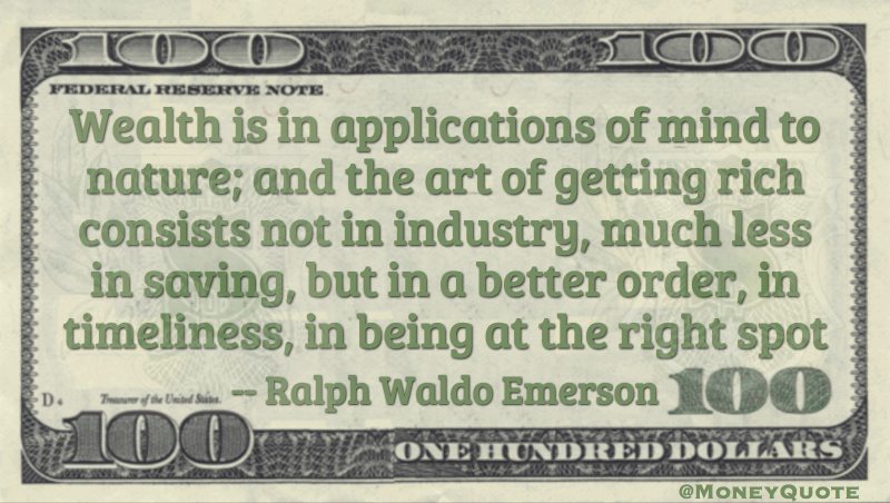 Wealth is application of mind to nature, art of getting rich in better order, right spot Quote