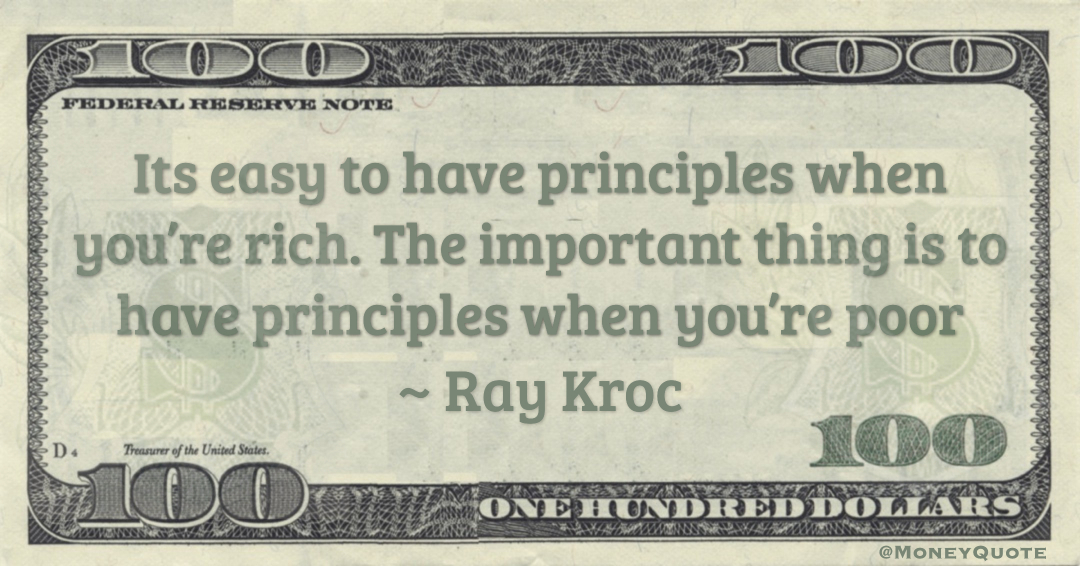 Its easy to have principles when you're rich. The important thing is to have principles when you're poor Quote