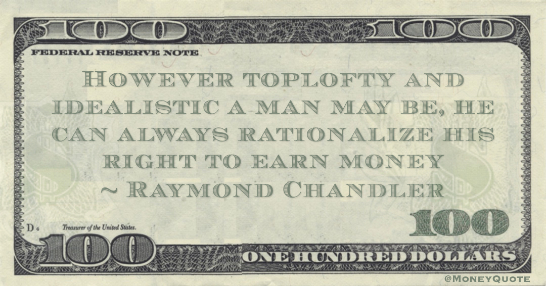 However toplofty and idealistic a man may be, he can always rationalize his right to earn money Quote