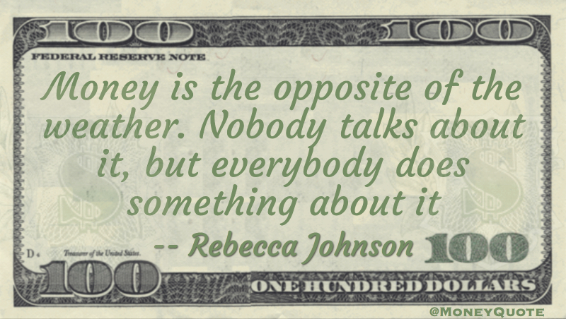 Nobody Talks Money Weather Quote