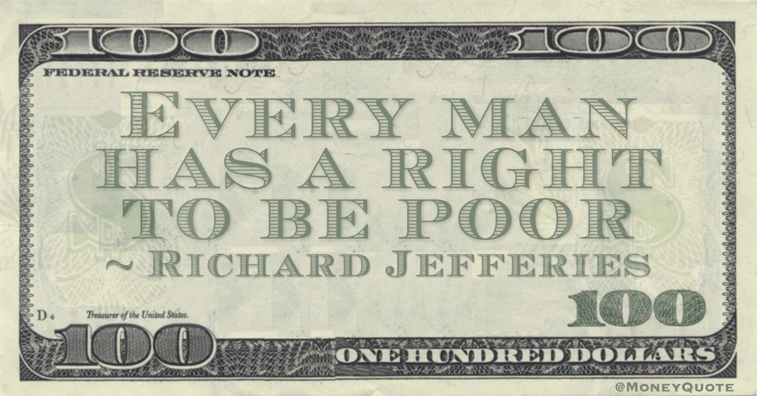 Every man has a right to be poor Quote