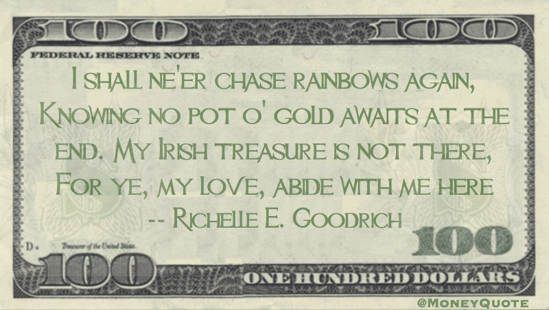 I shall ne er chase rainbows again, Knowing no pot o gold awaits at the end Quote