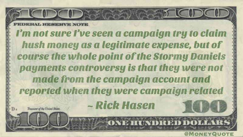 I'm not sure I've seen a campaign try to claim hush money as a legitimate expense, but of course the whole point of the Stormy Daniels payments controversy is that they were not made from the campaign account and reported when they were campaign related Quote