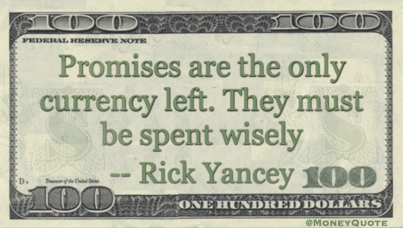 Promises are the only currency left. They must be spent wisely Quote