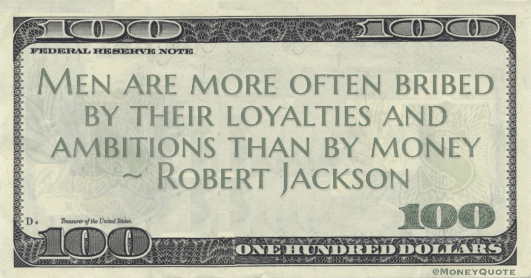 Men are more often bribed by their loyalties and ambitions than by money Quote