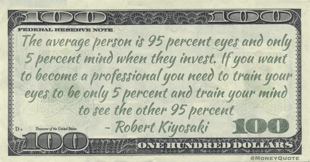 If you want to become a professional you need to train your eyes to be only 5 percent and train your mind to see the other 95 percent Quote
