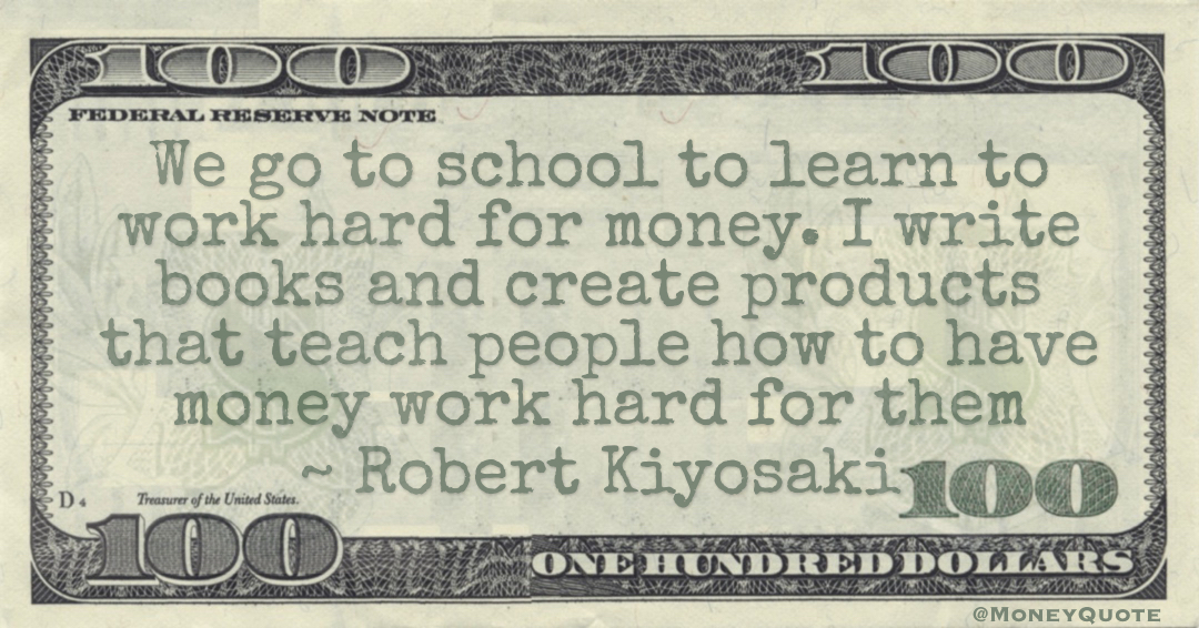 I write books and create products that teach people how to have money work hard for them Quote
