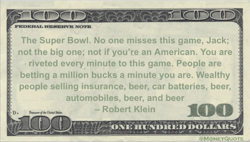 People are betting a million bucks a minute selling insurance, beer, car batteries, beer, automobiles, beer and beer Quote