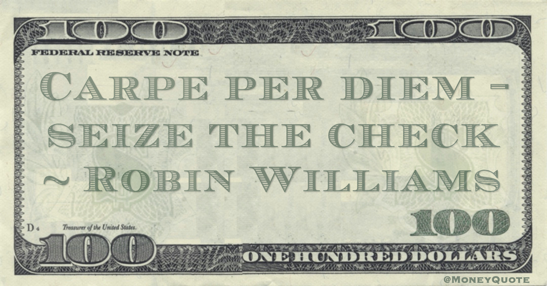 Carpe per diem - seize the check Quote