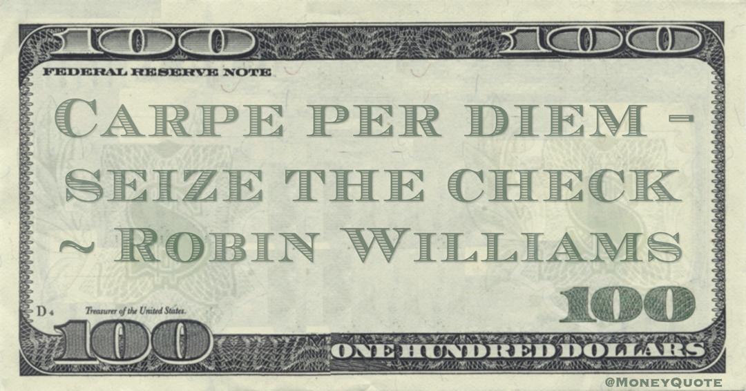 Carpe per diem - seize the check Quote