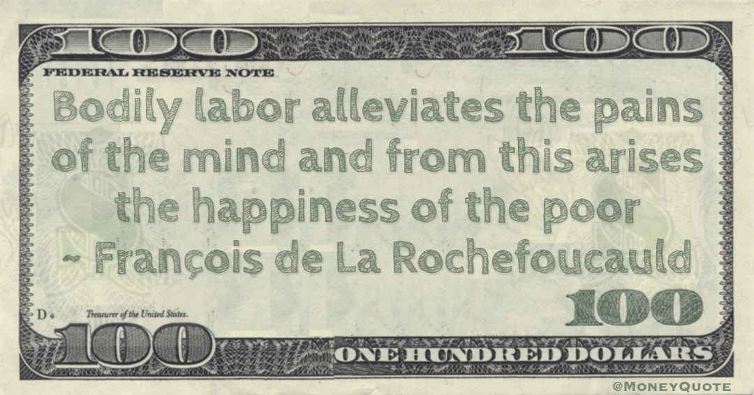 Bodily labor alleviates the pains of the mind and from this arises the happiness of the poor Quote