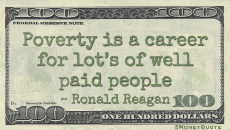 Poverty is a career for lot's of well-paid people Quote