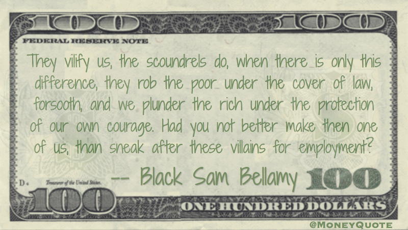 rob the poor under cover of law, plunder the rich, villains for employment Quote