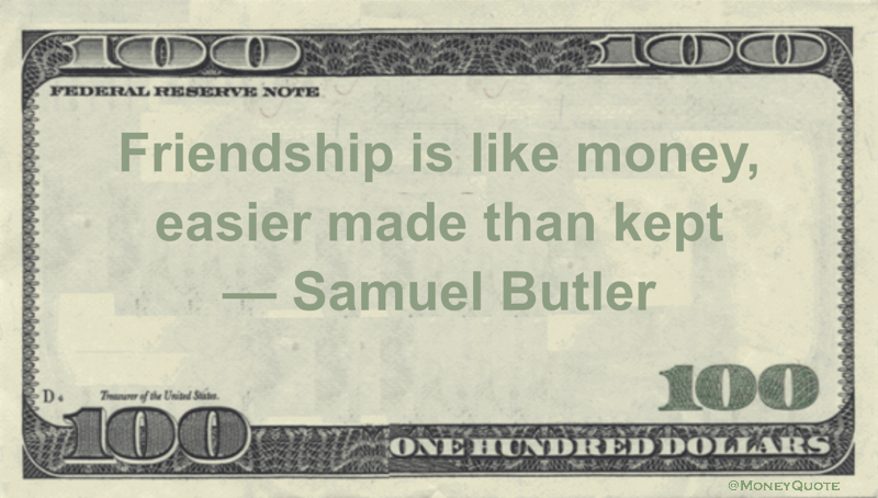 Friendship is like money, easier made than kept Quote