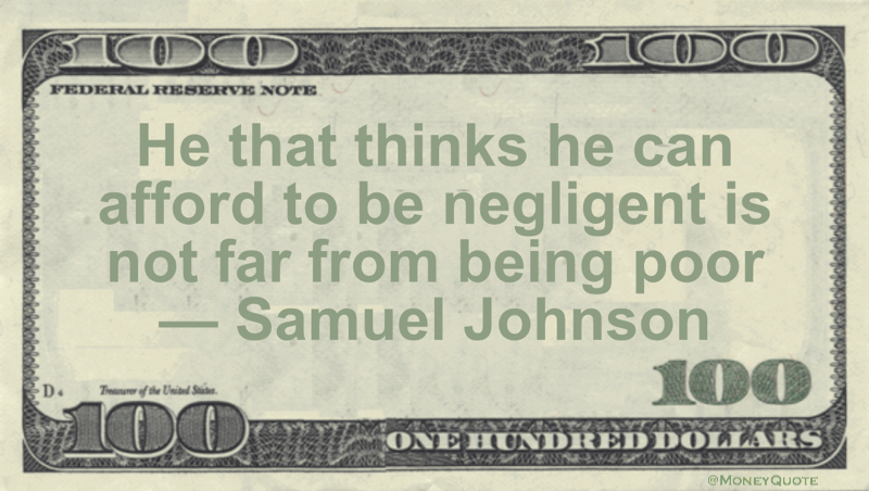 He that thinks he can afford to be negligent is not far from being poor Quote