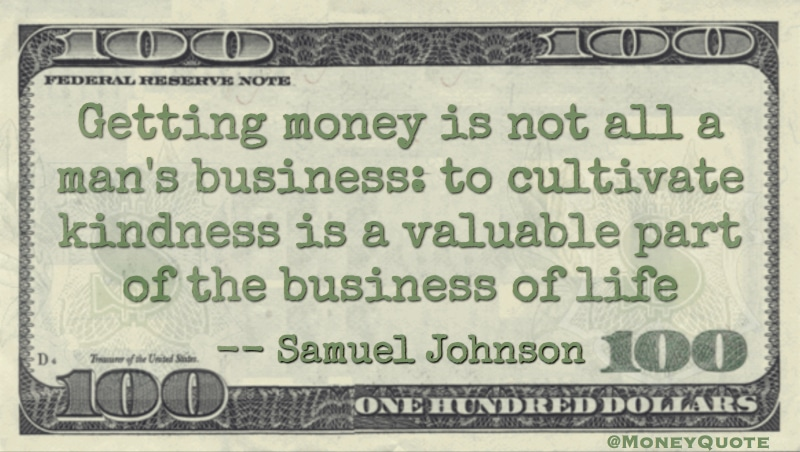 Getting money is not all a man's business - cultivate kindness Quote