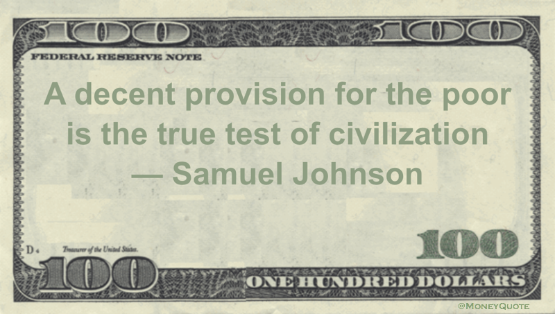 A decent provision for the poor is the true test of civilization Quote