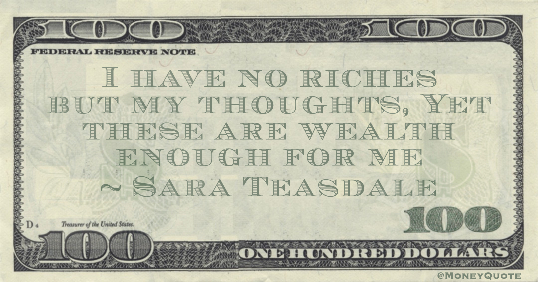 have no riches but my thoughts, Yet these are wealth enough for me Quote