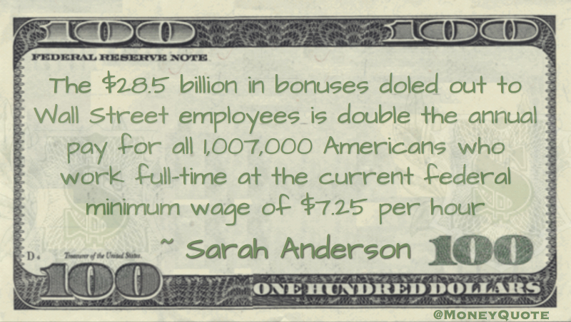 bonuses doled out to Wall Street employees is double the annumal pay for all Americans who work at the minimum wage Quote