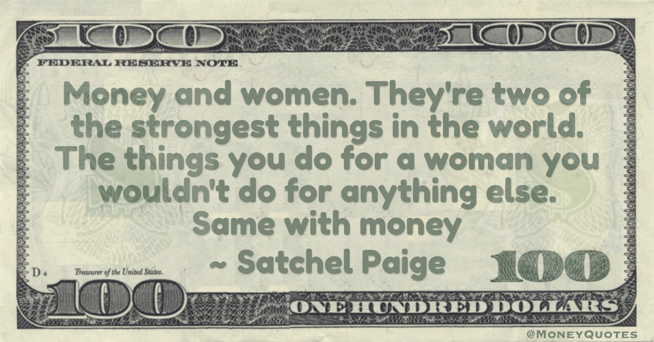Money and women. They're two of the strongest things in the world. Same with money Quote