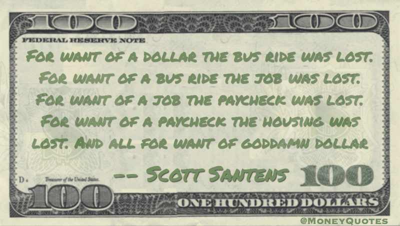 For want of a dollar, bus ride, job, paycheck & housing were lost Quote