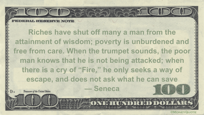 Riches have shut off many a man from the attainment of wisdom; poverty is unburdened and free from care Quote