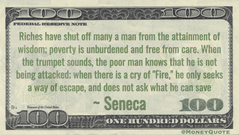 Riches shut off wisdom; poverty is unburdened and free from care Quote