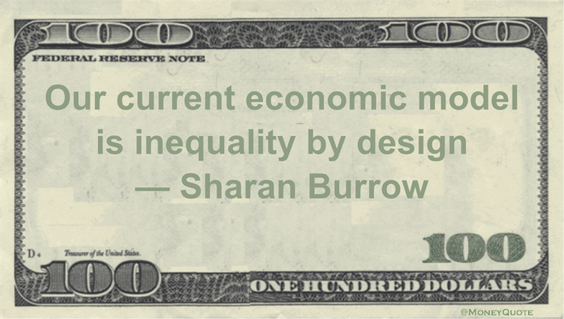 Our current economic model is inequality by design Quote