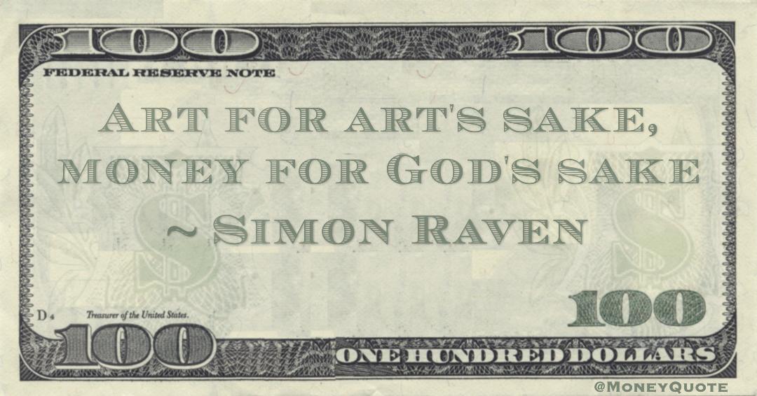 Art for art's sake, money for God's sake Quote