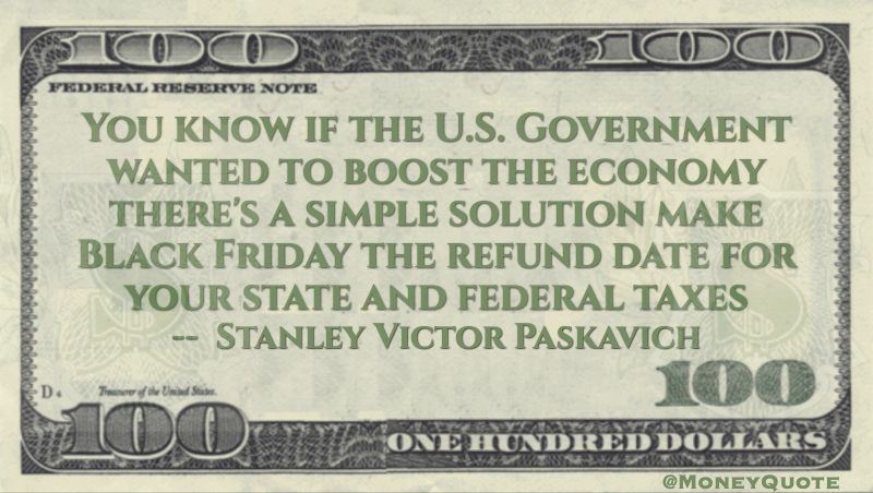 Government boost economy - Black Friday refund date for Taxes Quote