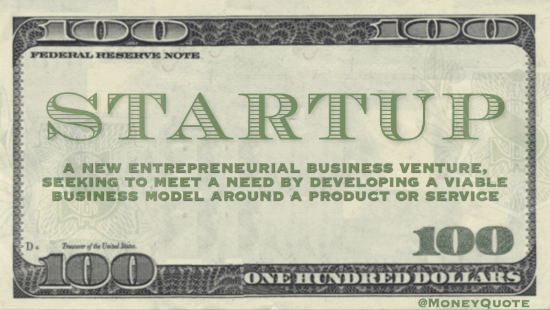a new entrepreneurial business venture, seeking to meet a need by developing a viable business model around a product or service Quote