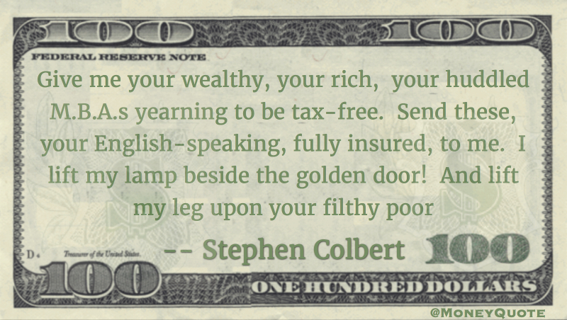 give me your wealthy, your rich, yearning to be tax-free Quote