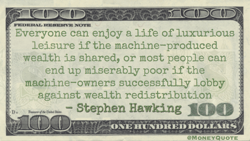 Everyone can live a life of luxurious leisure if the machine-produced wealth is shared Quote