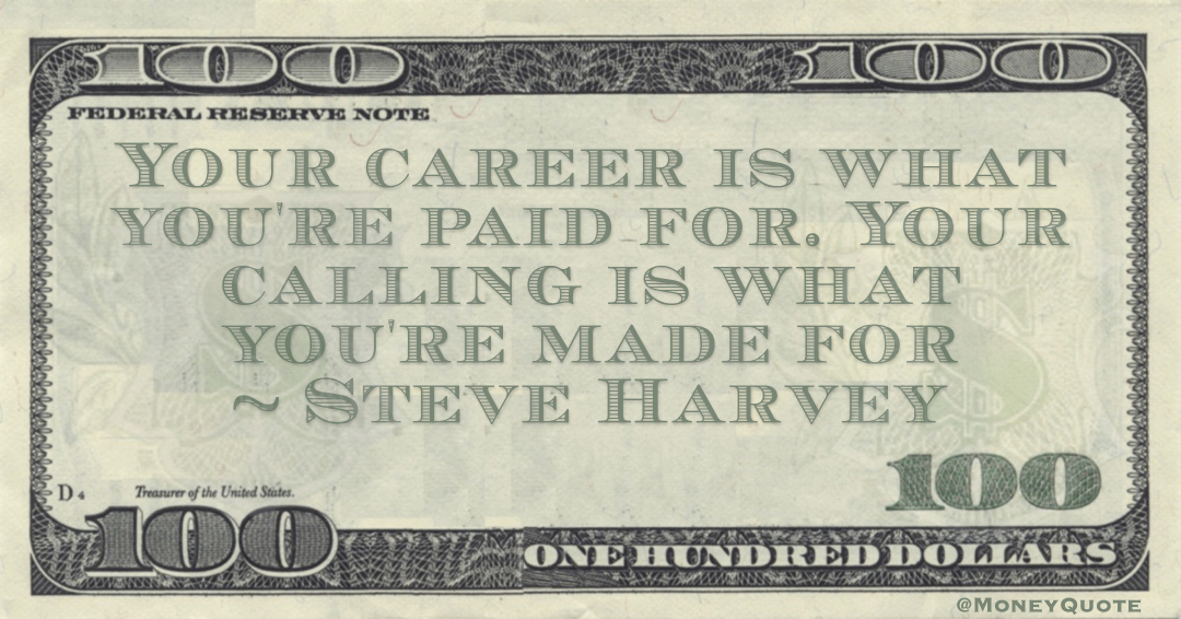 Steve Harvey our career is what you're paid for. Your calling is what you're made for quote