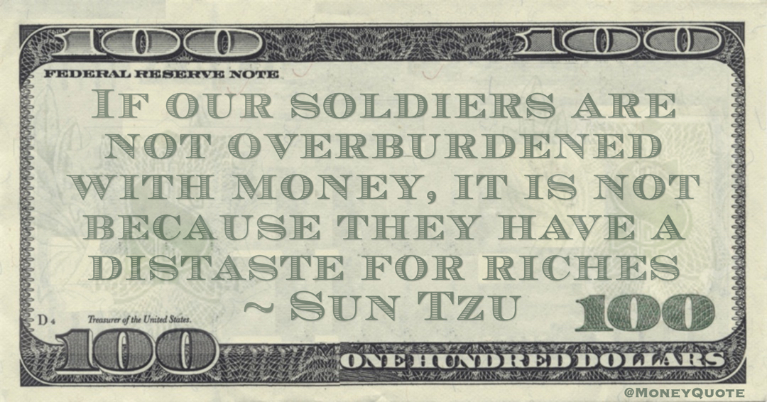 If our soldiers are not overburdened with money, it is not because they have a distaste for riches Quote