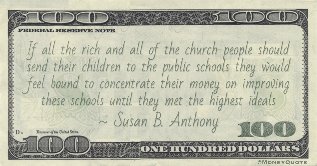 rich and all of the church people should send their children to the public schools they would feel bound to concentrate their money Quote
