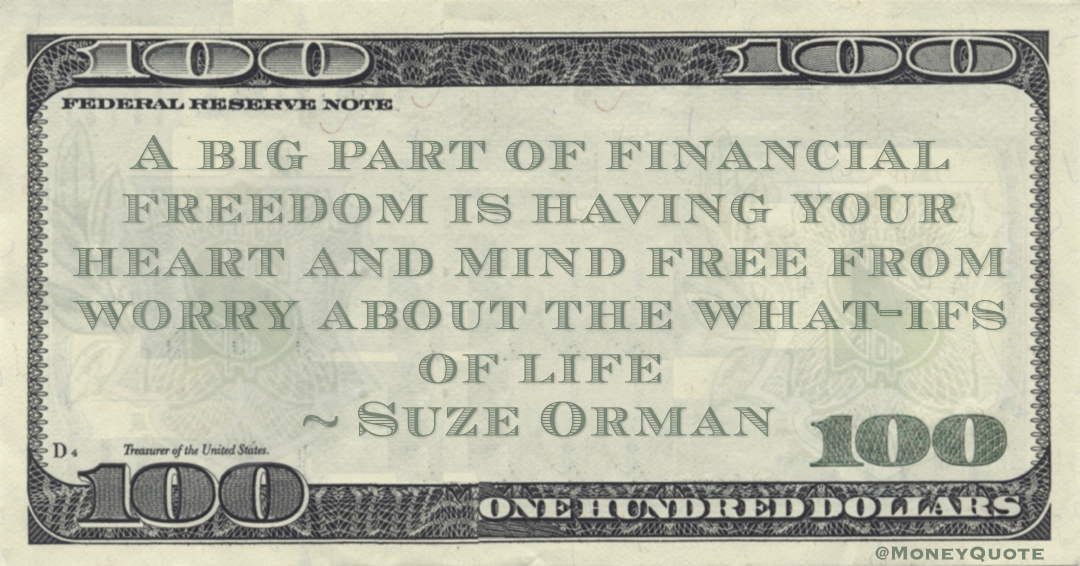 Suze Orman A big part of financial freedom is having your heart and mind free from worry about the what-ifs of life quote