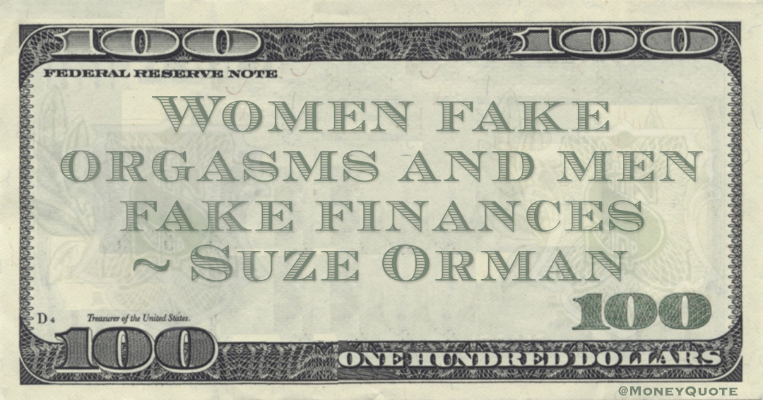 Suze Orman Women fake orgasms and men fake finances quote