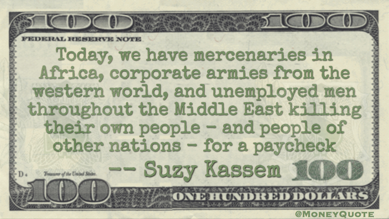 Mercenaries, corporate armies and unemployed killing their own people for a paycheck Quote