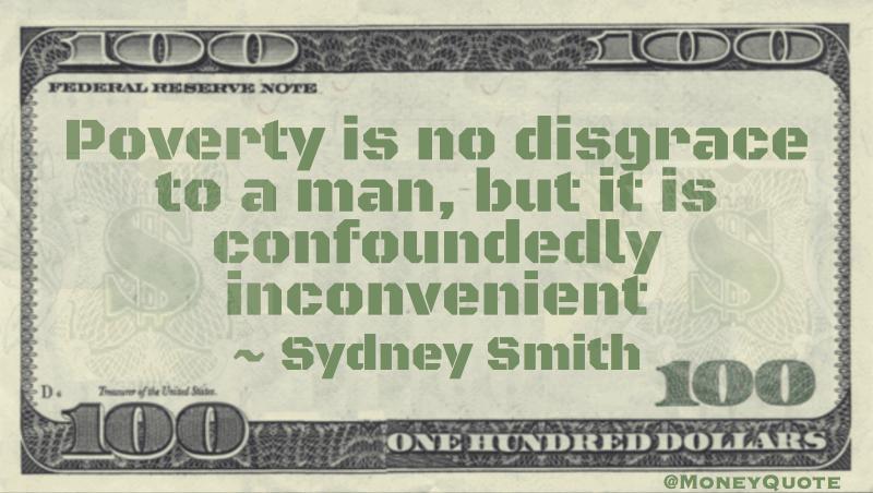 Poverty is no disgrace to a man, but it is confoundedly inconvenient Quote