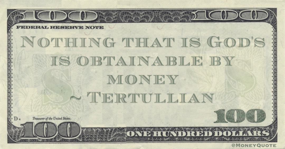 Nothing that is God's is obtainable by money Quote