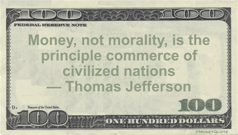 Money, not morality, is the principle commerce of civilized nations Quote