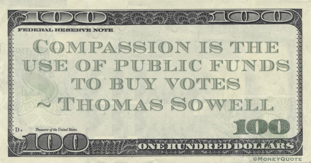 Compassion is the use of public funds to buy votes Quote