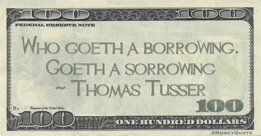 He who Goeth a borrowing, goeth a sorrowing Quote