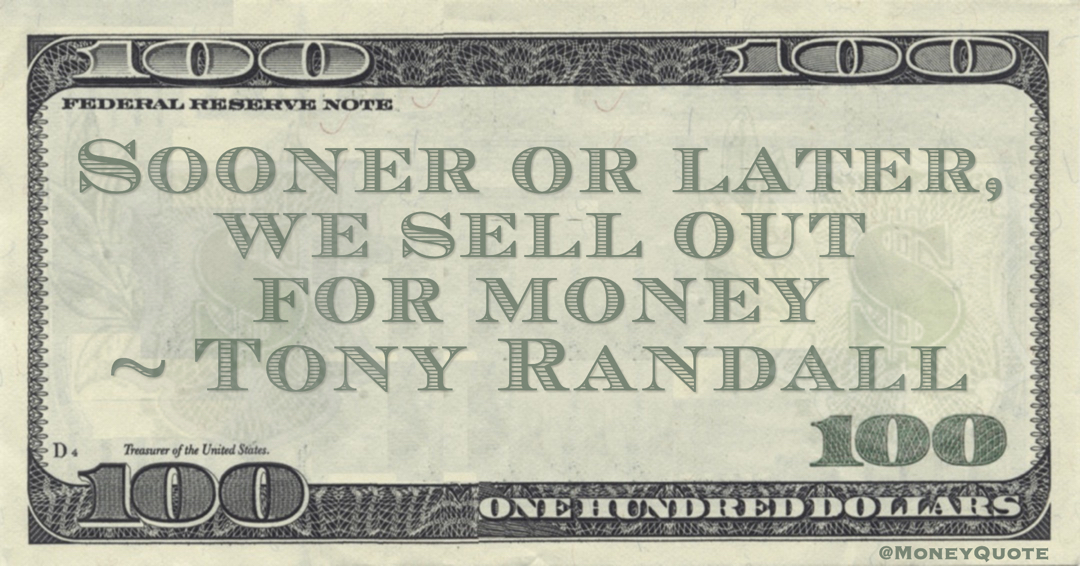 Sooner or later, we sell out for money Quote