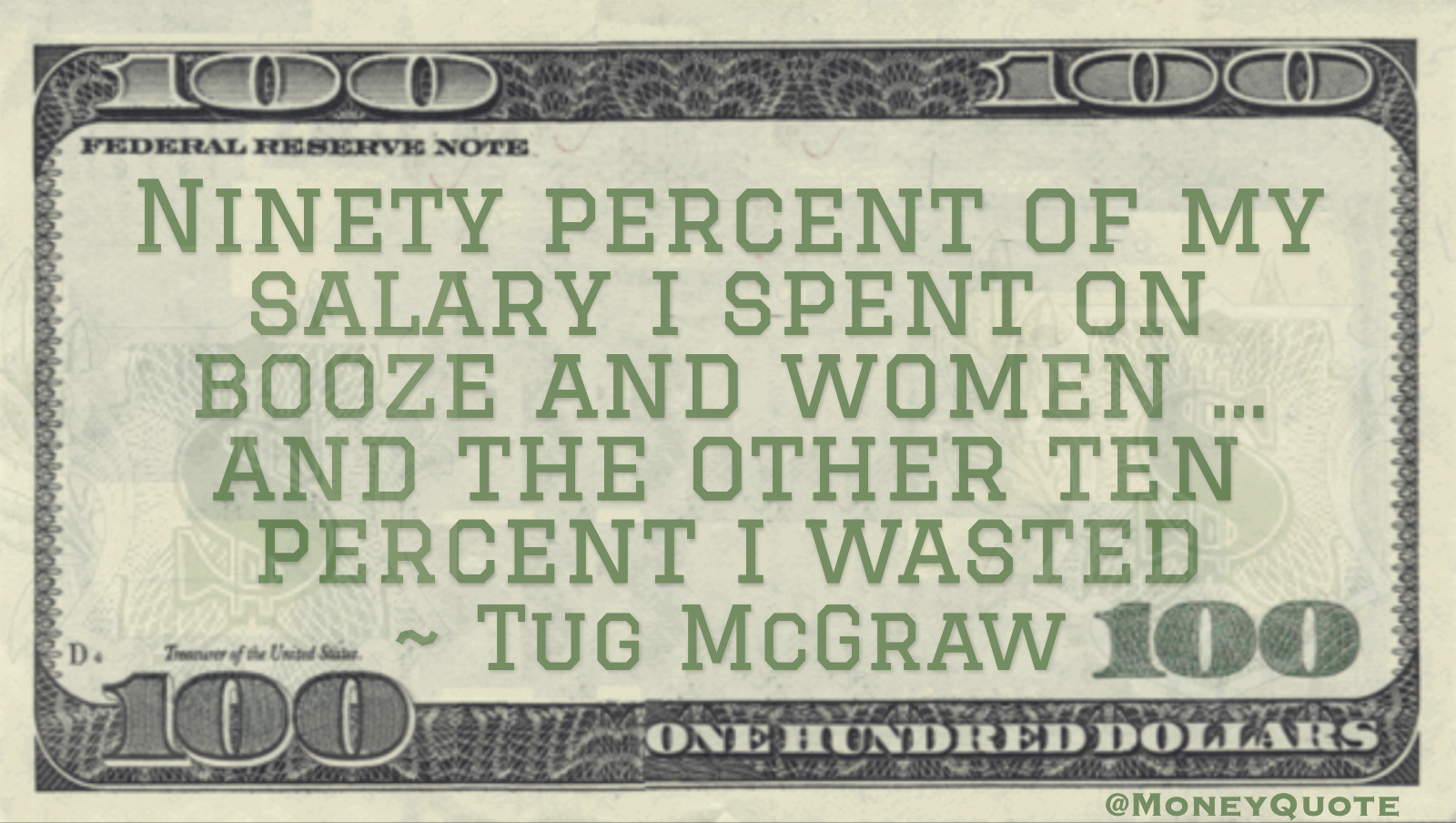 Ninety percent of my salary I spent on booze and women … and the other ten percent I wasted Quote