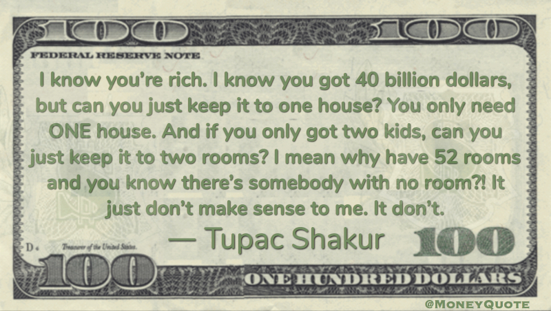 You got 40 billion dollars, but can you keep it to one house? Quote