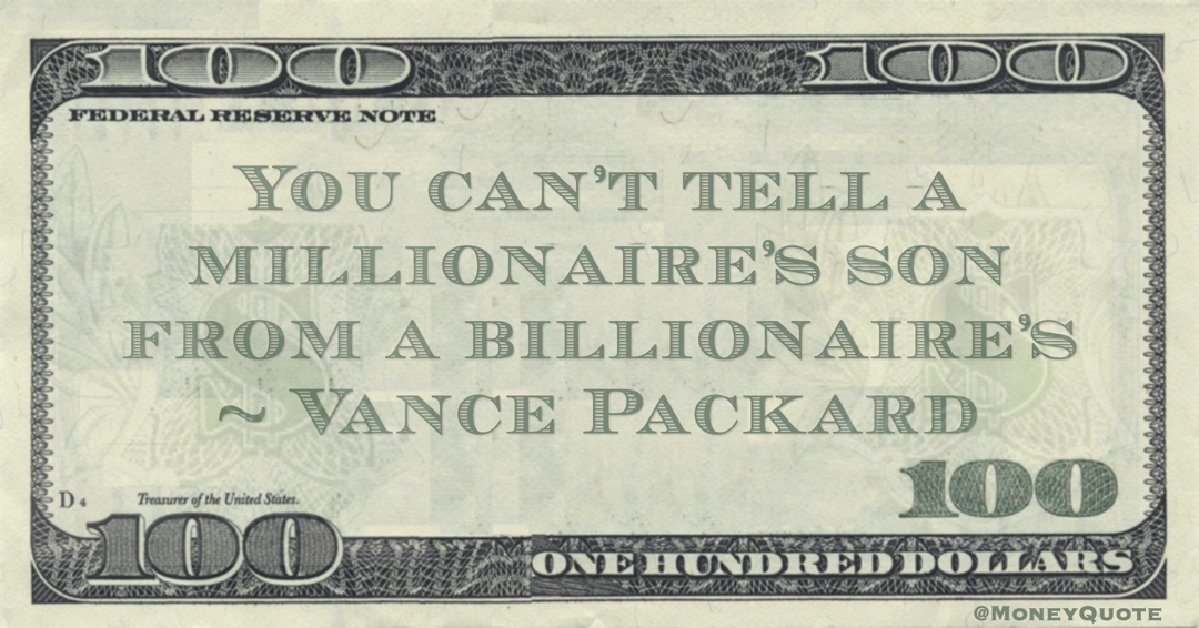 You can't tell a millionaire's son from a billionaire's Quote