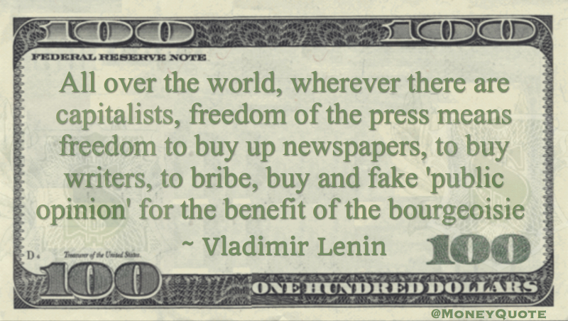 Capitalists freedom of the press means buy, bribe and fake public opinion for the bourgeoisie Quote