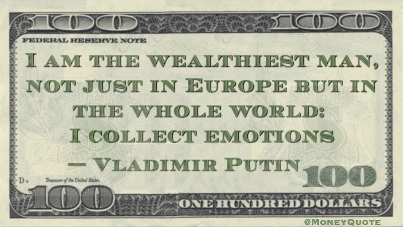 I am the wealthiest man, not just in Europe but in the whole world: I collect emotions Quote